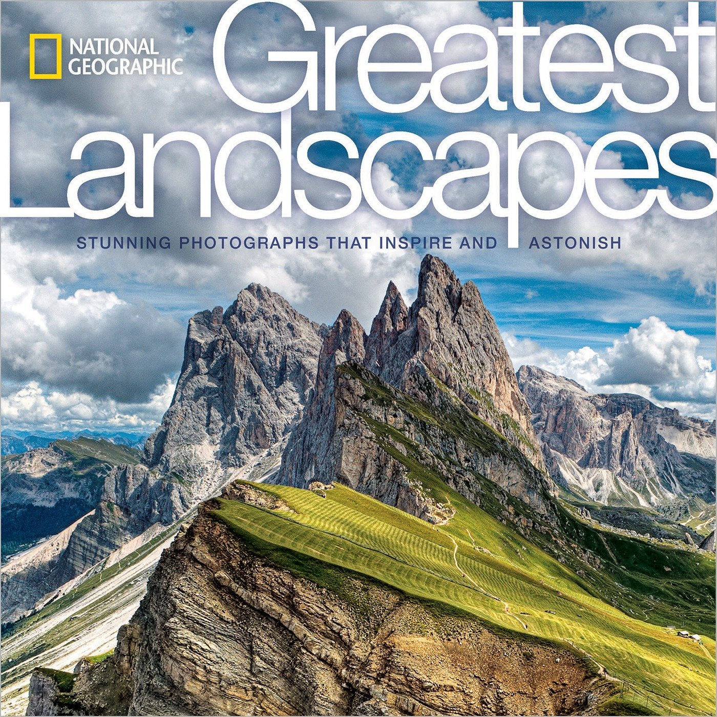National Geographic Greatest Landscapes Stunning Photographs that Inspire and Astonish
